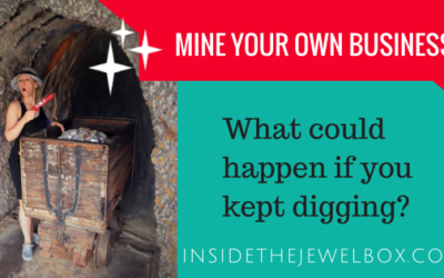 Mine Your Own Business! 3 Reasons Why You Should Keep Digging.