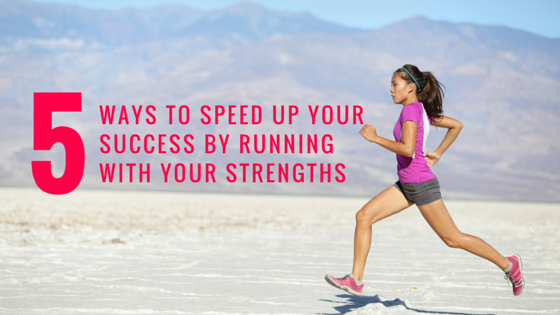 Are You Focused On Your Gifts? 5 Ways To Speed Up Your Results By Running With Your Strengths