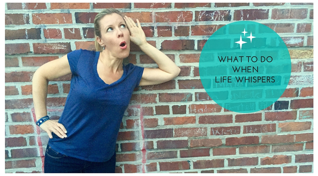 What To Do When Life Whispers (HINT: It's a skill you already have)